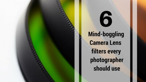 6-mind-boggling-camera-Lens-filters-every-photographer-should-use
