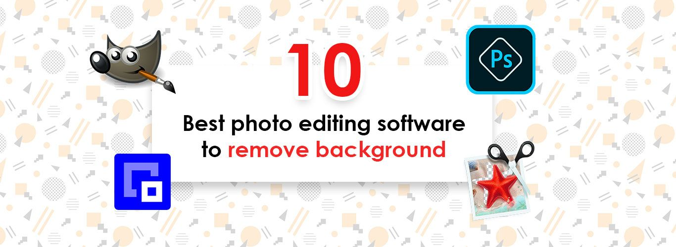 Best photo editing software to remove background