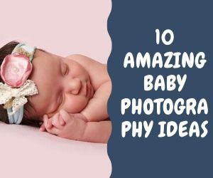 10 Amazing baby photography ideas