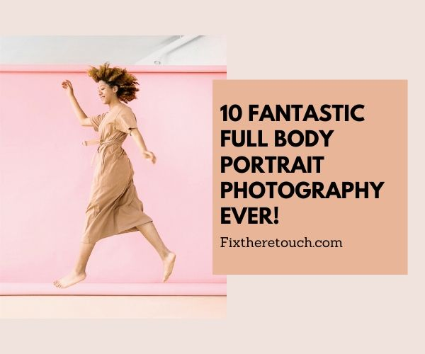 10 Fantastic full body portrait photography Ever!