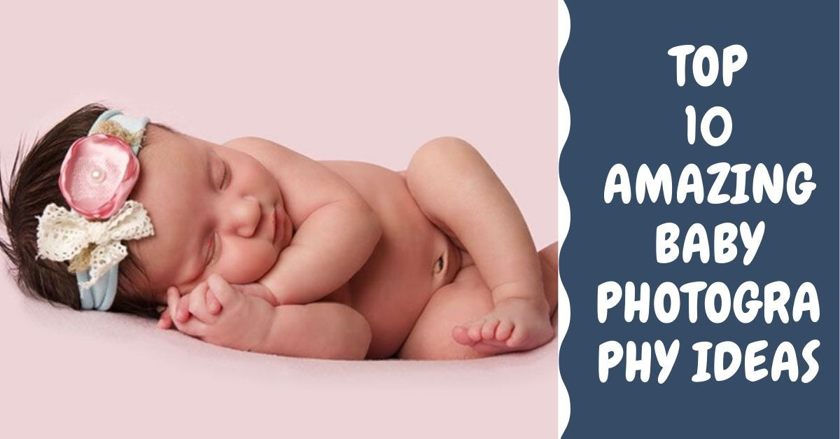 Top 10 Amazing baby photography ideas