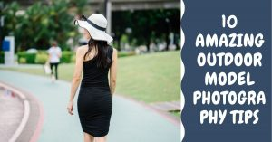 Top 10 outdoor model photography tips and tricks