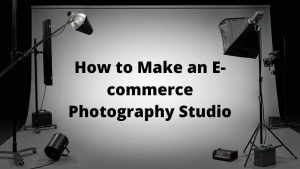 How to Make an E-commerce Photography Studio