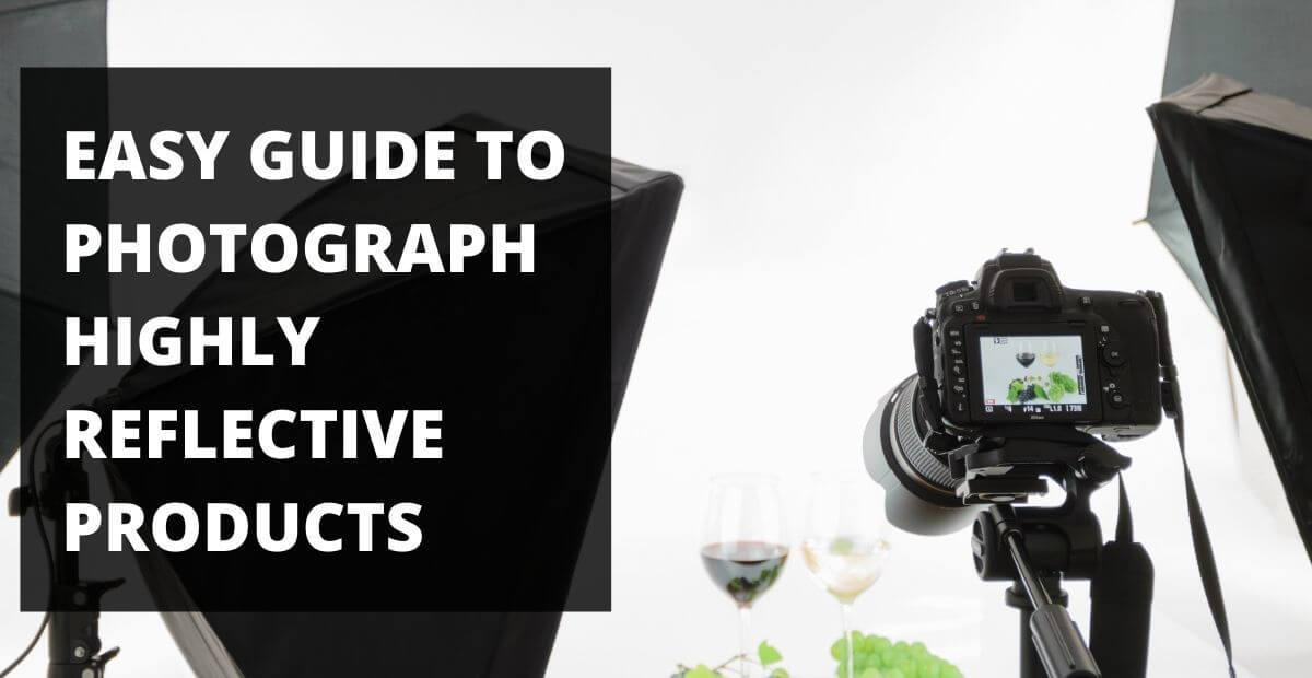 Best Easy Guide on how to Photograph Reflective Products
