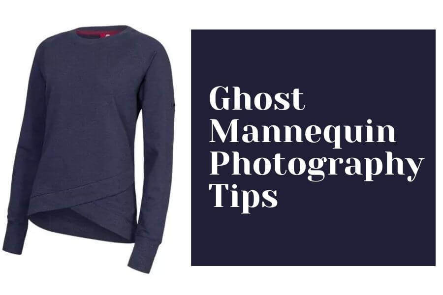 Ghost Mannequin Photography Tips | Ghost mannequin editing