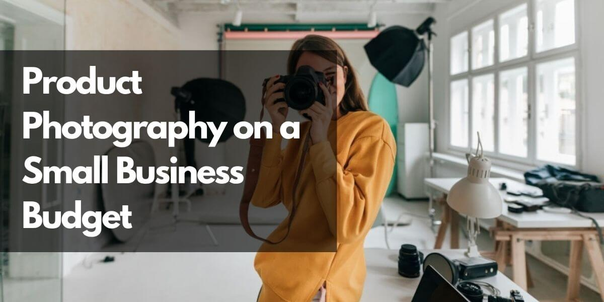 How to Take Professional Product Photography on a Small Budget