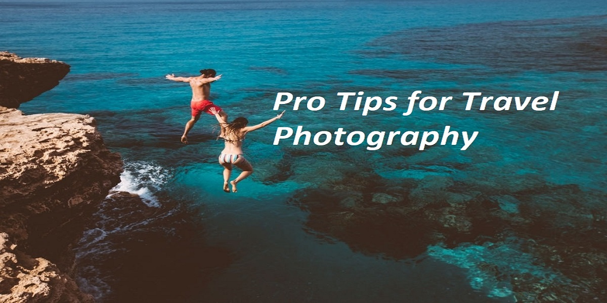 Best Professional Tips for Shooting Travel Photography