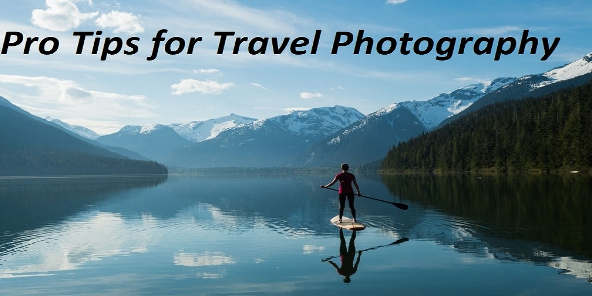 Best Professional Tips for Travel Photography Shooting