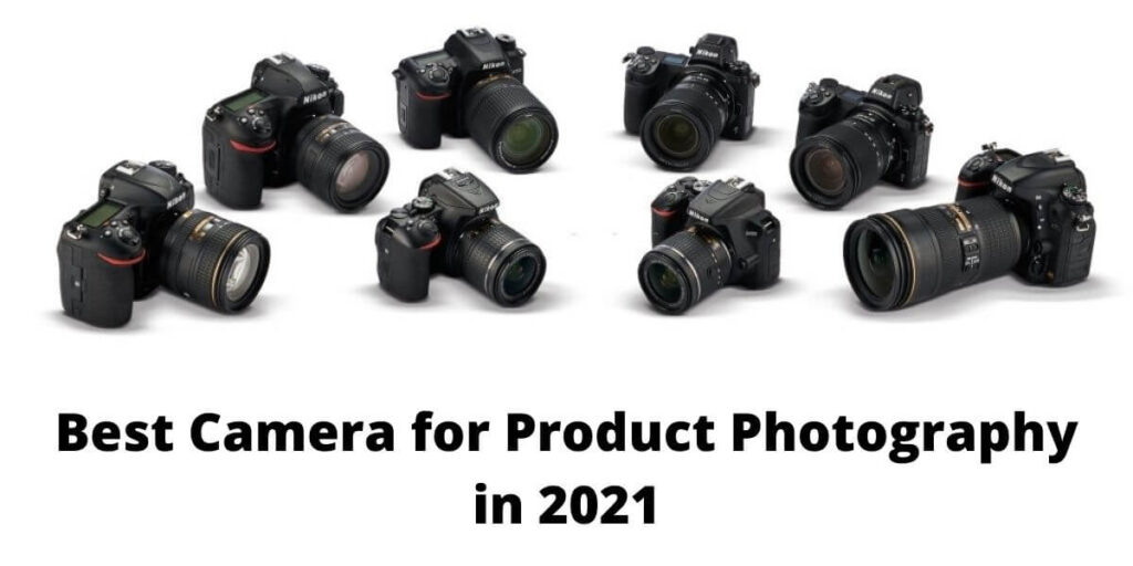 Best Camera for Product Photography in 2021