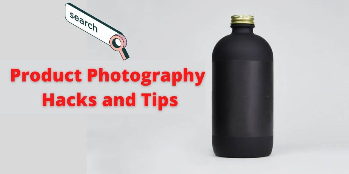Product Photography Hacks and Tips