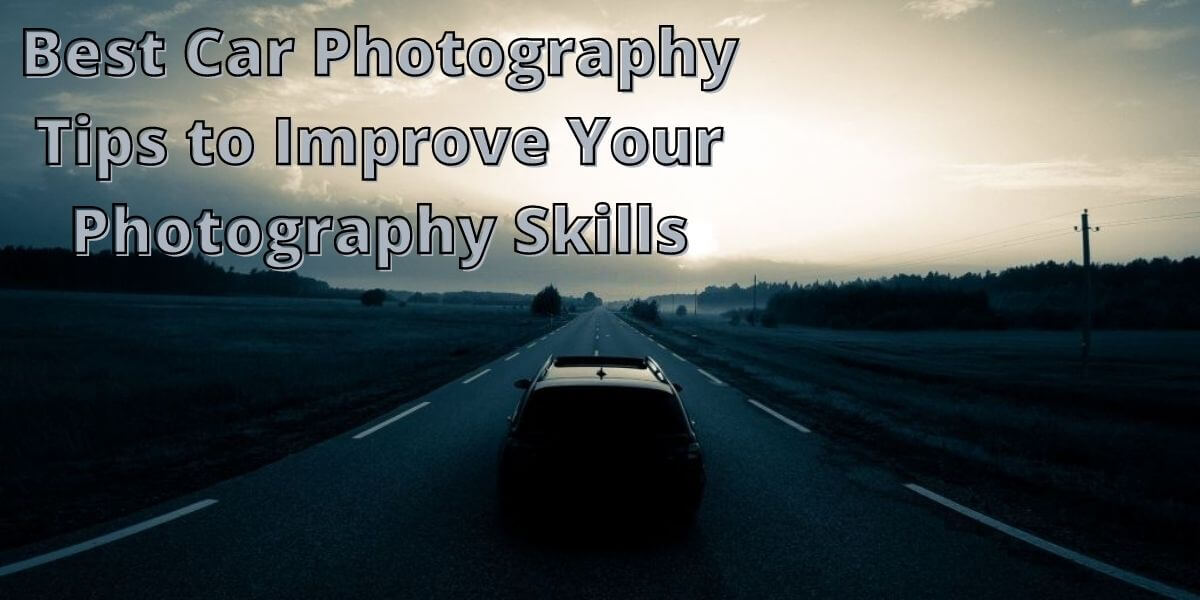Car Photography Tips to Improve Your Photography Skills